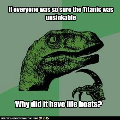 If everyone was so sure the Titanic was unsinkable Why did it have life boats?