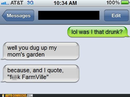 AutocoWrecks,drinking,drunk,Farmville,gardening,last night