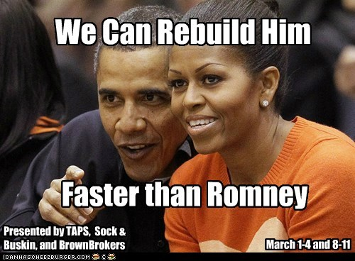 We Can Rebuild Him Faster than Romney Presented by TAPS, Sock & Buskin, and BrownBrokers March 1-4 and 8-11
