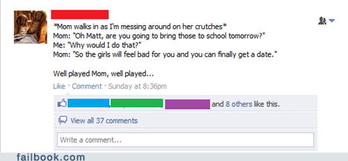 burn,crutches,mom,oh snap,parents,well played