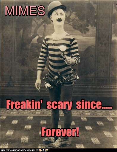 MIMES Freakin' scary since..... Forever!