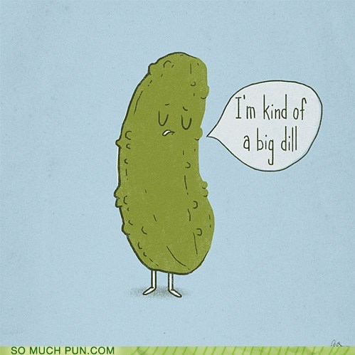 big deal dill double meaning Hall of Fame kind of literalism pickle similar sounding - 5769378816