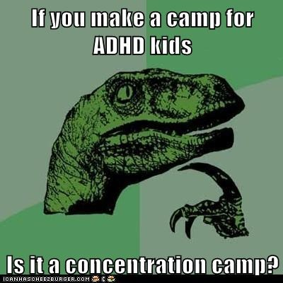 adhd,concentration,concentration camp,dinosaurs,philosoraptor,puns,velociraptors
