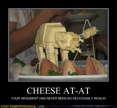 CHEESE AT-AT YOUR ARGUMENT HAS NEVER BEEN SO DELICIOUSLY INVALID