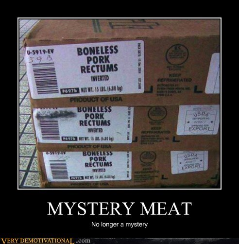 eww mystery meat pork rectum Terrifying