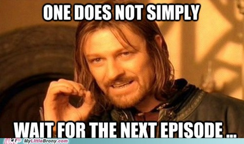 brony problems,meme,Next Episode,one does not simply