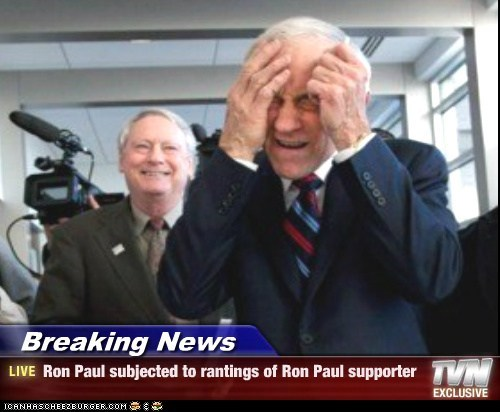 Breaking News - Ron Paul subjected to rantings of Ron Paul supporter