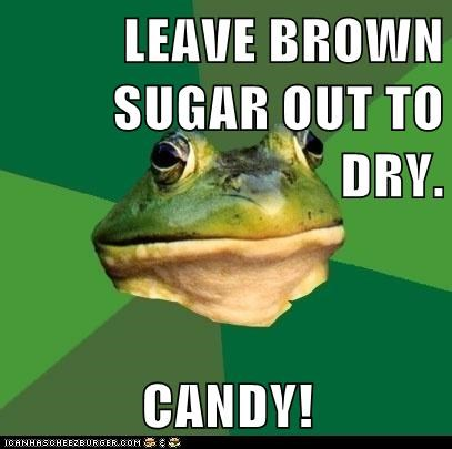 brown sugar,candy,dry,foul bachelor frog,frogs,gross,stale,sugar