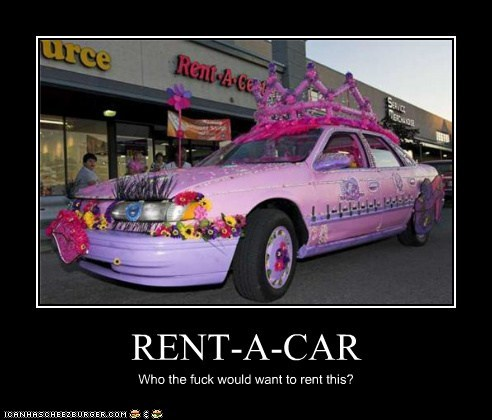 RENT-A-CAR Who the fuck would want to rent this?