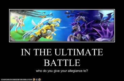 IN THE ULTIMATE BATTLE who do you give your allegiance to?