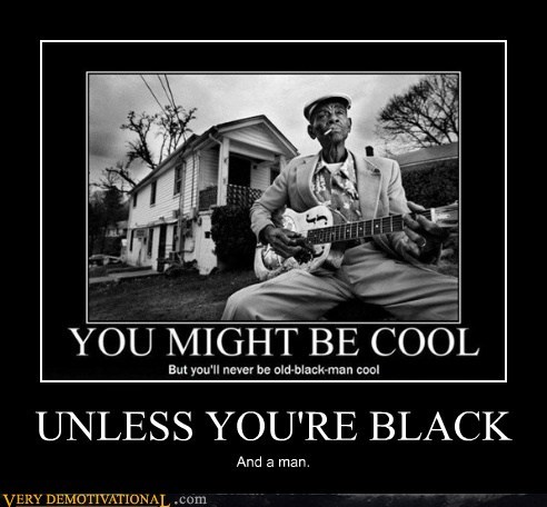 UNLESS YOU'RE BLACK And a man.