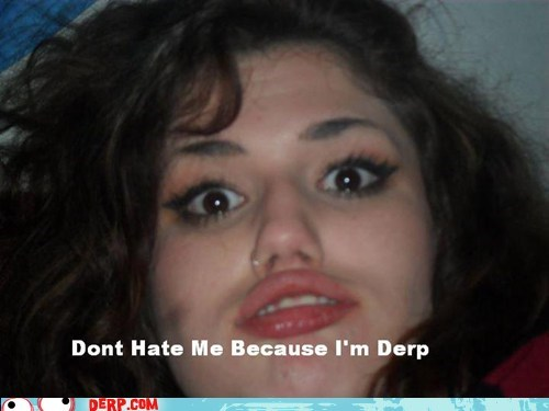 derp derpina dont-hate-me-because-im - 5775266048