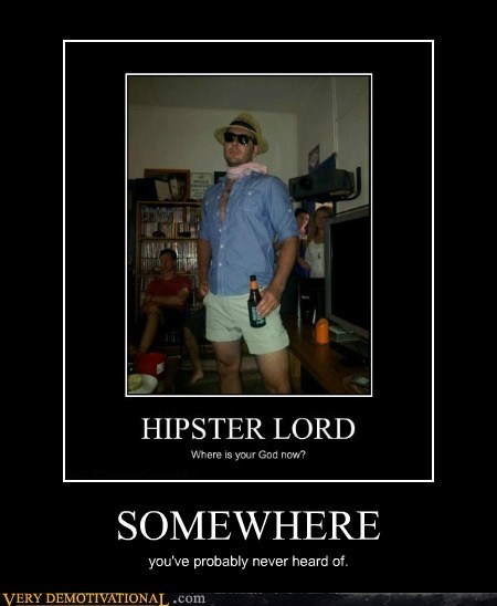 god,hipster,idiots,lord,that guy,wtf