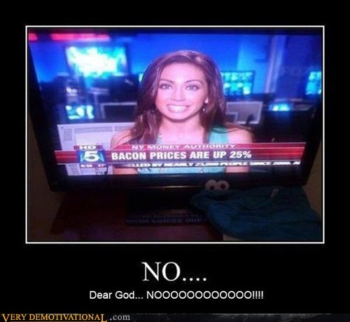 bacon,bad news,no,prices,Terrifying