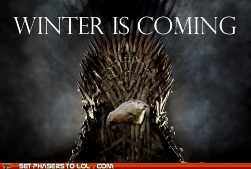 brace yourselves,Game of Thrones,groundhog day,Winter Is Coming