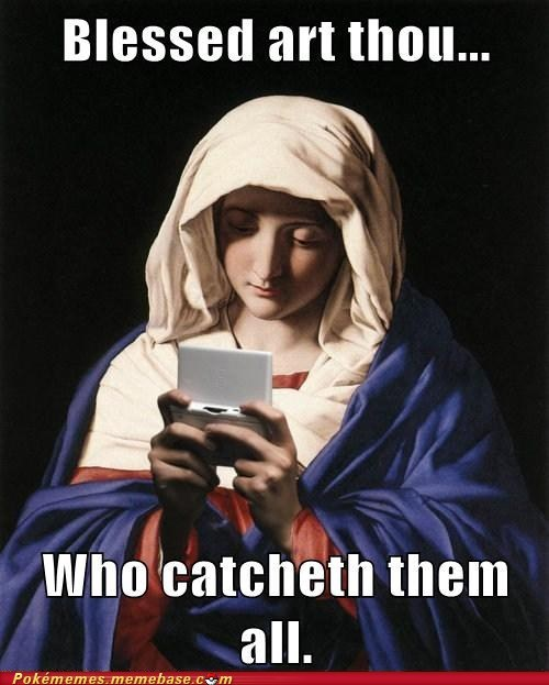 art thou,blessed,catch em all,lolololol,Memes,old times