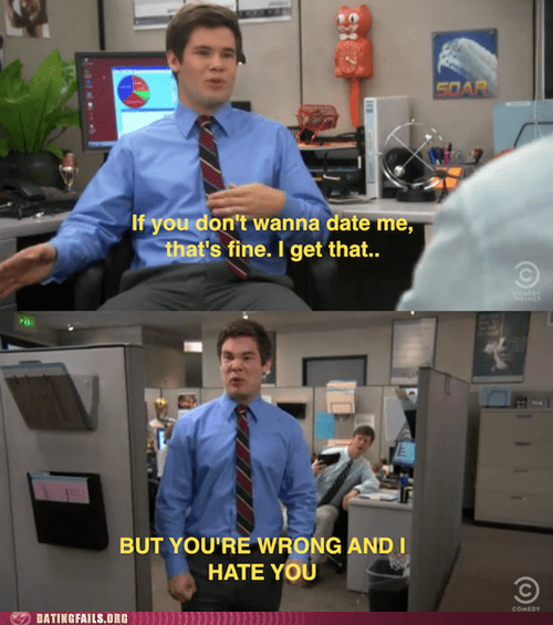 Adam not bitter workaholics youre-wrong-and-i-hate-you - 5779428096