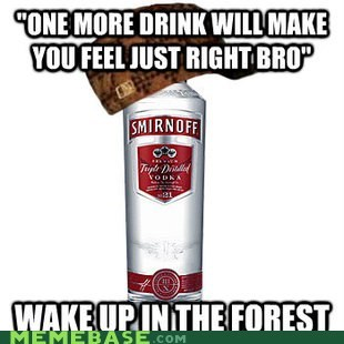 bro drunk Forest Scumbag Steve vodka