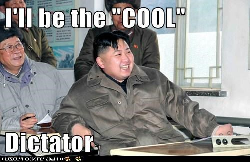 "I'll be the ""COOL"" Dictator"