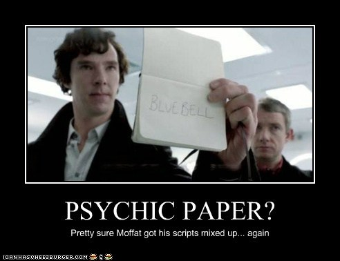 PSYCHIC PAPER? Pretty sure Moffat got his scripts mixed up... again