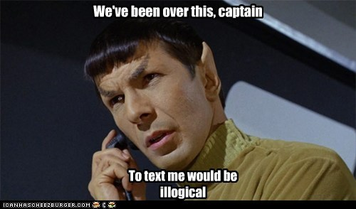 We've been over this, captain To text me would be illogical