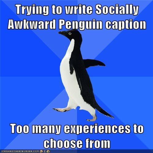 caption experience meta Sad socially awkward penguin - 5788716032