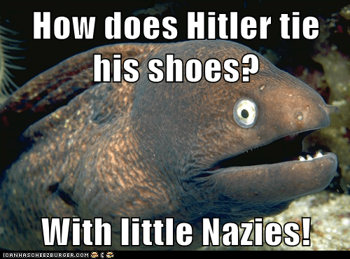 adolph hitler,Bad Joke Eel,eels,hitler,jokes,nazi,nazis,puns,shoes,tying your shoes