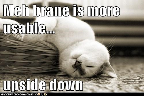 Meh brane is more usable... upside down