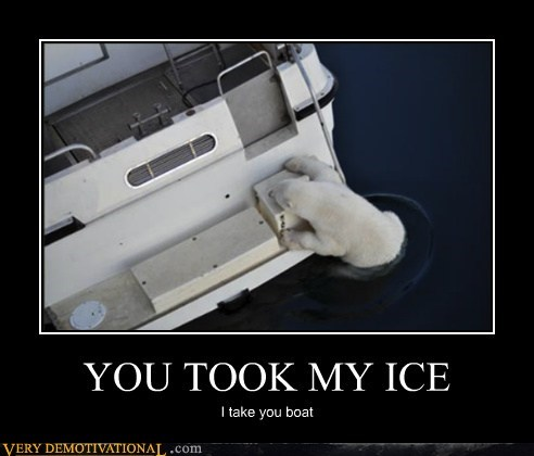 YOU TOOK MY ICE I take you boat