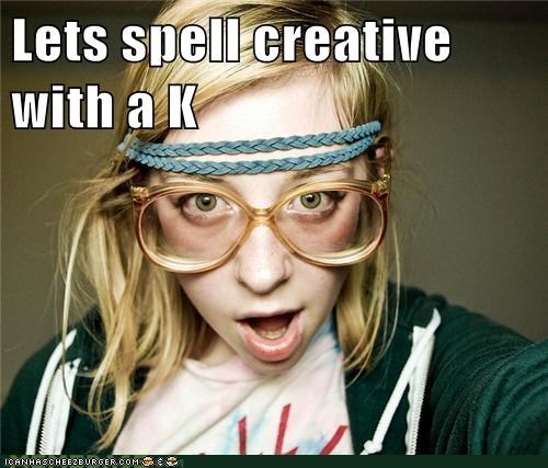Lets spell creative with a K