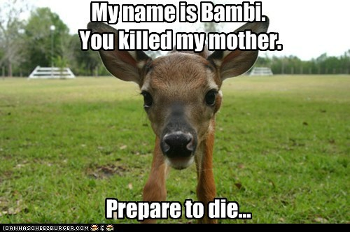 baby animals,bambi,best of the week,deer,Hall of Fame,inigo montoya,intimidating,killed,mother,prepare to die,threat