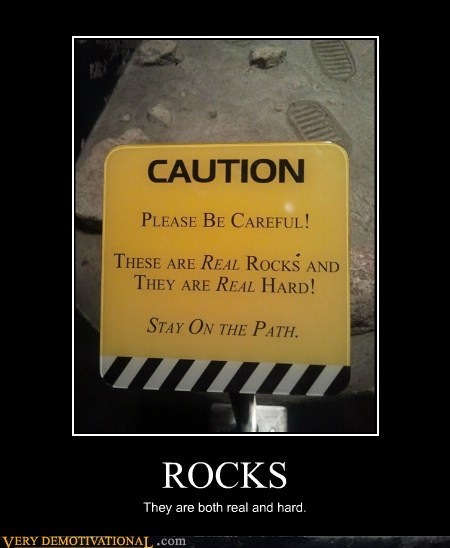 careful,hard,hilarious,rocks