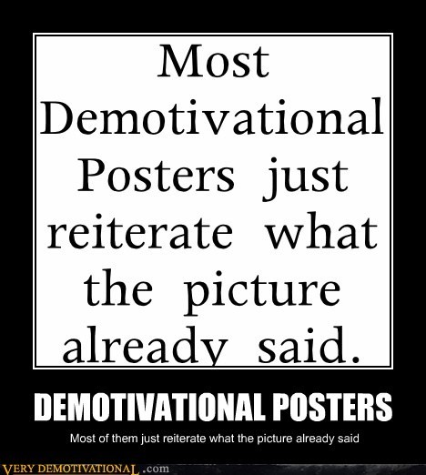 demotivational posters,hilarious,recursive,repeat,wtf