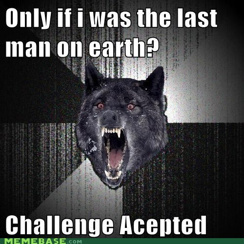 Challenge Accepted earth Insanity Wolf last or-is-it-one-wolf - 5793754112