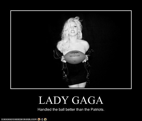 LADY GAGA Handled the ball better than the Patriots.