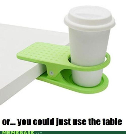 cup holder Memes table