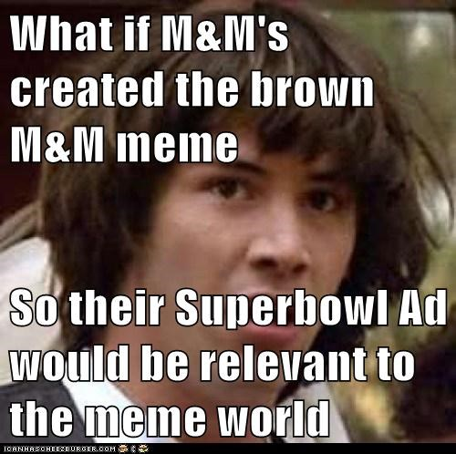 What if M&M's created the brown M&M meme So their Superbowl Ad would be relevant to the meme world