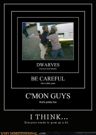 dwarves,grow up,hilarious