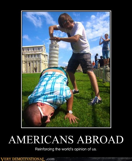 abroad american good idea idiots wtf - 5798477056