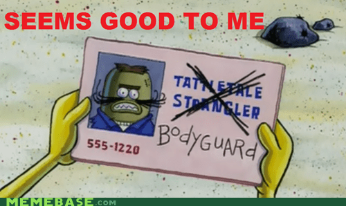 bodyguard,killer,seems legit,SpongeBob SquarePants
