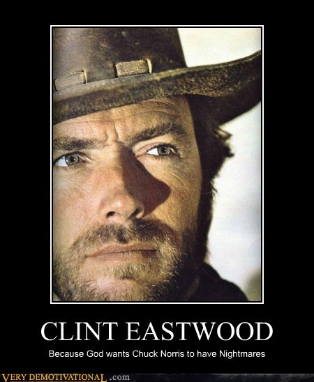 CLINT EASTWOOD Because God wants Chuck Norris to have Nightmares