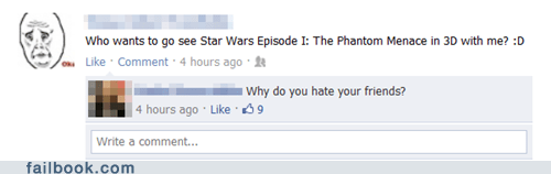 3d,forever alone,Okay,star wars,your friends are laughing at you
