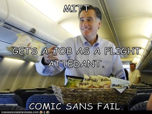 MITT GETS A JOB AS A FLIGHT ATTEDANT. COMIC SANS FAIL.