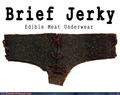 edible,jerky,om nom nom,underpants