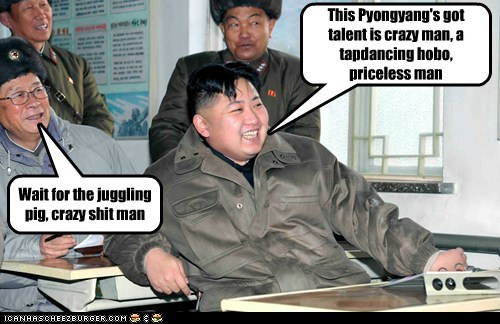 This Pyongyang's got talent is crazy man, a tapdancing hobo, priceless man Wait for the juggling pig, crazy shit man