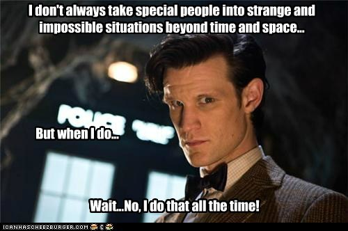 doctor who,i dont always,impossible,Matt Smith,people,space,special,strange,the doctor,the most interesting man in the world,time,timey-wimey