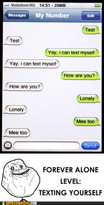 forever alone,lonely,texting yourself