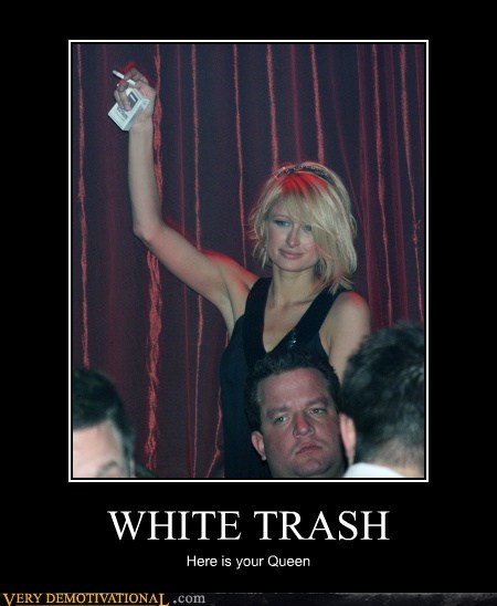 hilarious paris hilton queen white trash - 5806161408