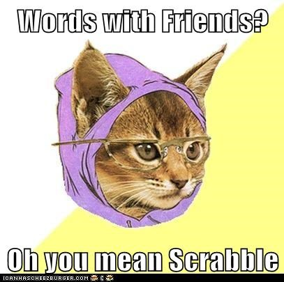 games,Hipster Kitty,hipsters,oh you mean,scrabble,Words With Friends