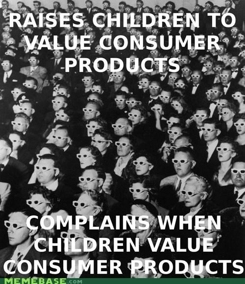 children consumerism Memes serious - 5806866944
